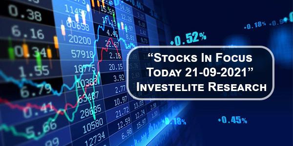 """Stocks In Focus Today 21-09-2021"" – Investelite Research"