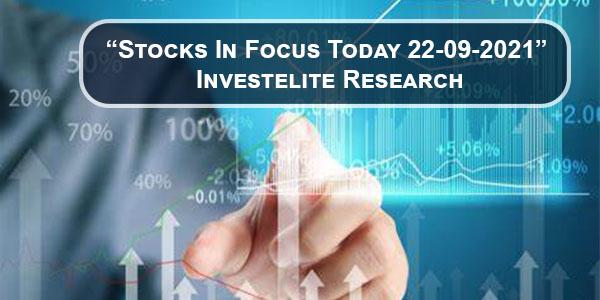 """Stocks In Focus Today 24-09-2021"" – Investelite Research"
