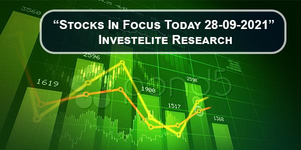 """Stocks In Focus Today 28-09-2021"" – Investelite Research"