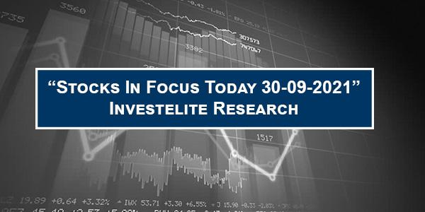 """Stocks In Focus Today 30-09-2021"" – Investelite Research"