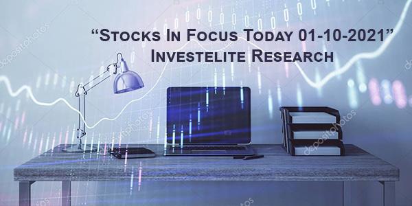 """Stocks In Focus Today 01-10-2021"" – Investelite Research"
