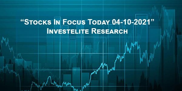 """Stocks In Focus Today 04-10-2021"" – Investelite Research"