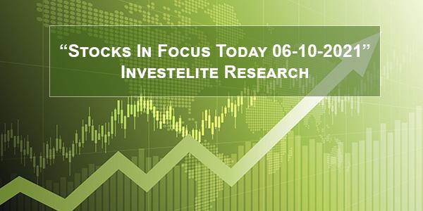 """Stocks In Focus Today 06-10-2021"" – Investelite Research"