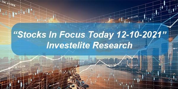 """Stocks In Focus Today 12-10-2021"" – Investelite Research"