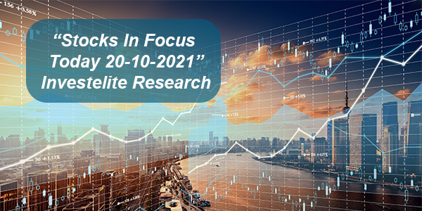 """Stocks In Focus Today 20-10-2021"" – Investelite Research"