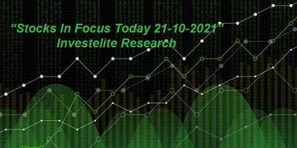 """Stocks In Focus Today 21-10-2021"" – Investelite Research"