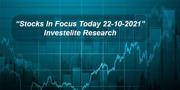 """Stocks In Focus Today 22-10-2021"" investelite research"