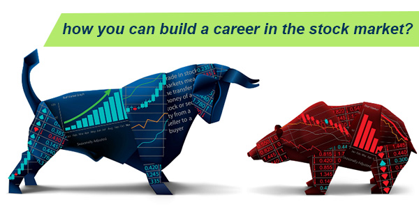 how you can build a career in the stock market?